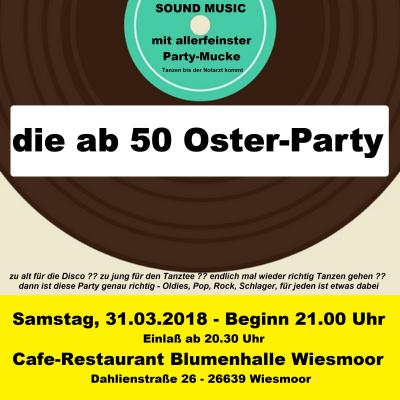 ab 50 Oster-Party Samstag, 31.03.2018 - Wiesmoor
